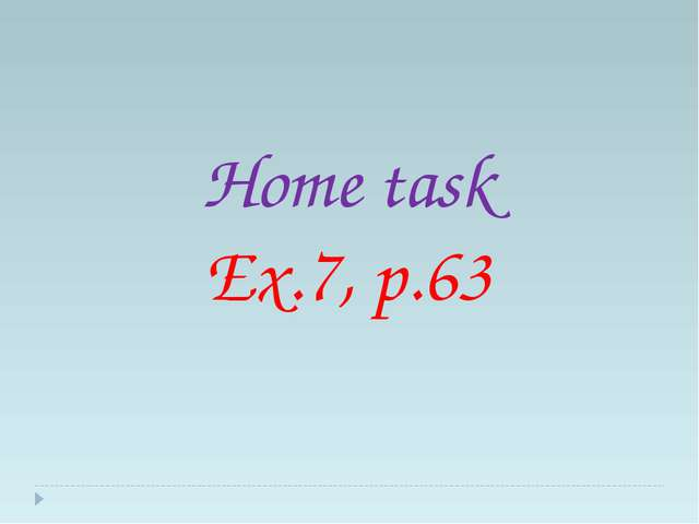 Home task Ex.7, p.63