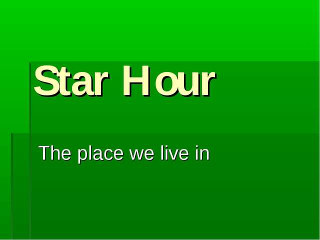 Star Hour The place we live in
