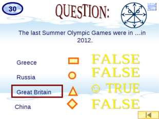 The last Summer Olympic Games were in …in 2012. Greece Russia Great Britain