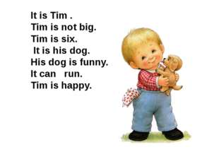 It is Ted and his pet. Ted is not big. His pet is a dog. His dog is funny. T