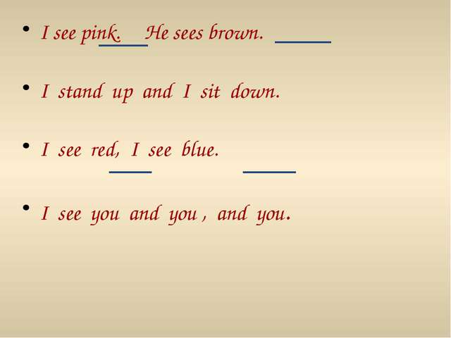 I see pink. He sees brown. I stand up and I sit down. I see red, I see blue....