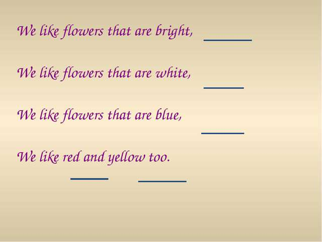 We like flowers that are bright, We like flowers that are white, We like flow...