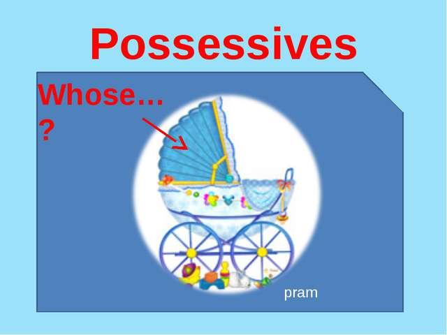 Possessives Whose…? pram
