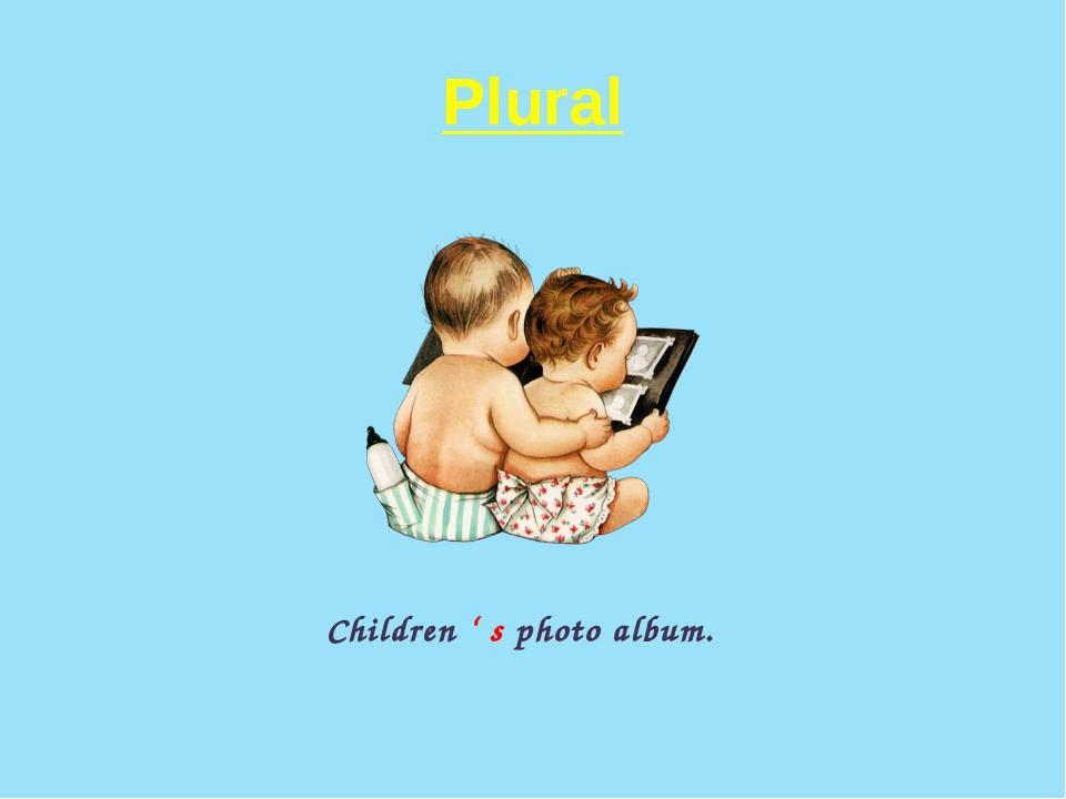 Plural Children ' s photo album.