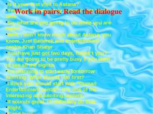 Work in pairs. Read the dialogue Is it your first visit to Astana? Yes, and u