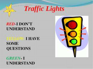 Traffic Lights RED-I DON'T UNDERSTAND YELLOW- I HAVE SOME QUESTIONS GREEN- I