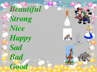 Beautiful Strong Nice Happy Sad Bad Good