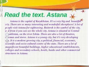 Read the text. Astana Astana is the capital of Kazakhstan. It's a very big an