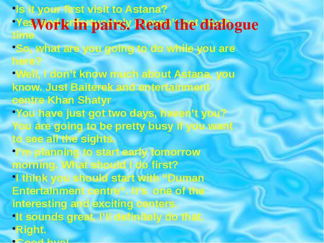 Work in pairs. Read the dialogue Is it your first visit to Astana? Yes, and u...