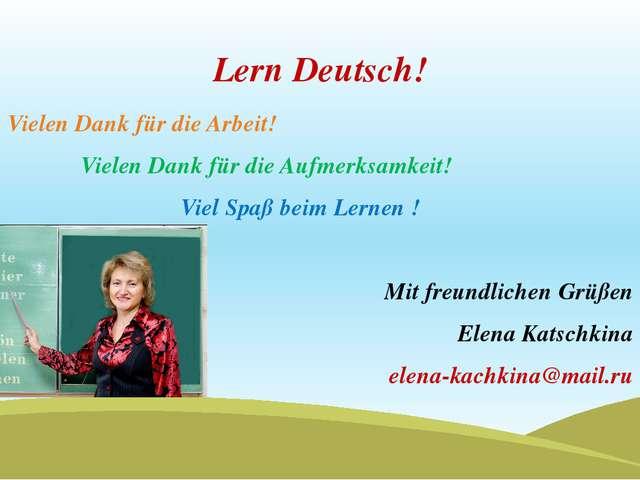 Lern Deutsch! Vielen Dank für die Arbeit! Vielen Dank für die Aufmerksamkeit!...