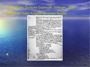 Jacob Grimm: Deutsche Grammatik. Göttingen, 1819. Titelblatt der ersten Ausg