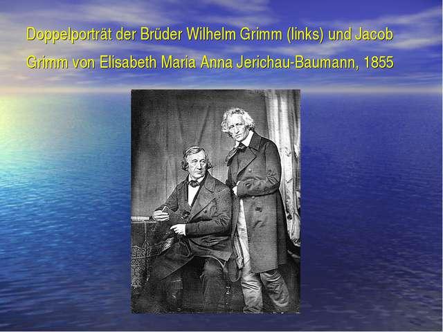 Doppelporträt der Brüder Wilhelm Grimm (links) und Jacob Grimm von Elisabeth...