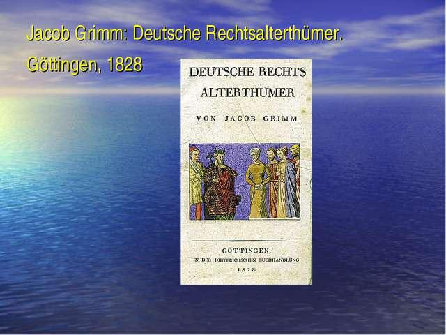Jacob Grimm: Deutsche Rechtsalterthümer. Göttingen, 1828