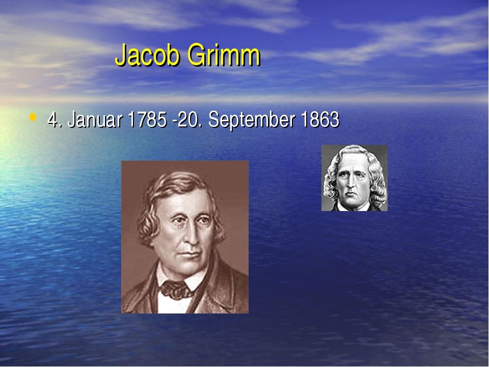 Jacob Grimm 4. Januar 1785 -20. September 1863