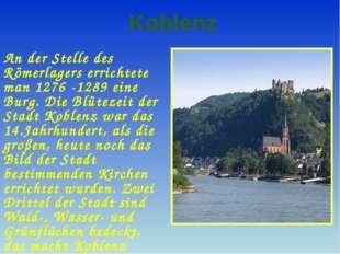 Koblenz An der Stelle des Römerlagers errichtete man 1276 -1289 eine Burg. Di