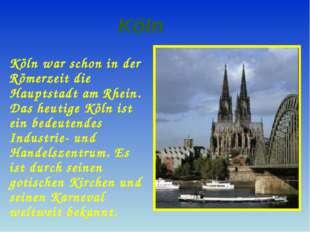 Köln war schon in der Römerzeit die Hauptstadt am Rhein. Das heutige Köln is