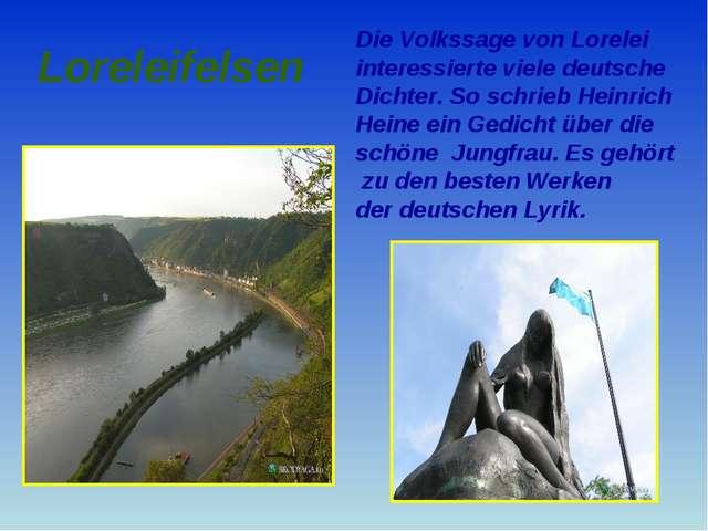 Loreleifelsen Die Volkssage von Lorelei interessierte viele deutsche Dichter...