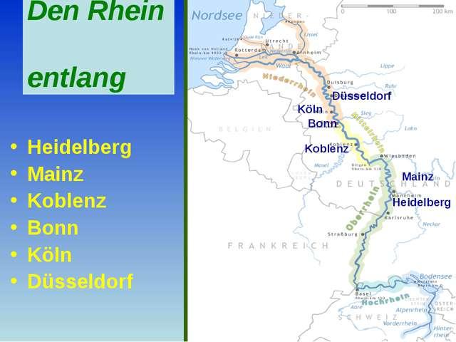 Den Rhein entlang Heidelberg Mainz Koblenz Bonn Köln Düsseldorf Koblenz Bonn...