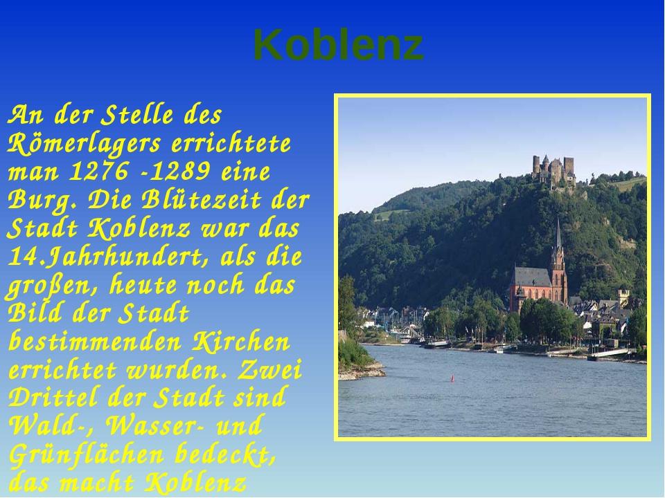Koblenz An der Stelle des Römerlagers errichtete man 1276 -1289 eine Burg. Di...