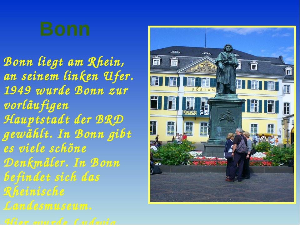 Bonn Bonn liegt am Rhein, an seinem linken Ufer. 1949 wurde Bonn zur vorläufi...