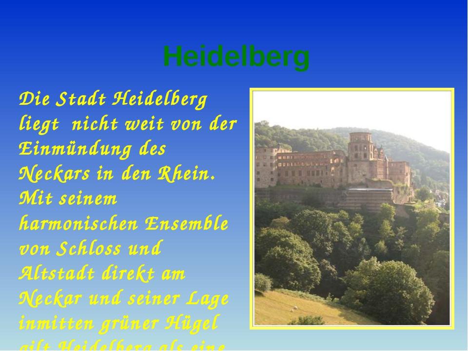 Heidelberg Die Stadt Heidelberg liegt nicht weit von der Einmündung des Neck...