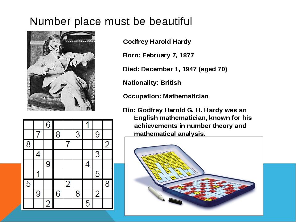 Number place must be beautiful Godfrey Harold Hardy Born: February 7, 1877 Di...