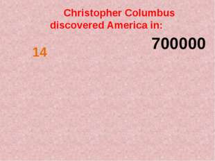Christopher Columbus discovered America in: 700000