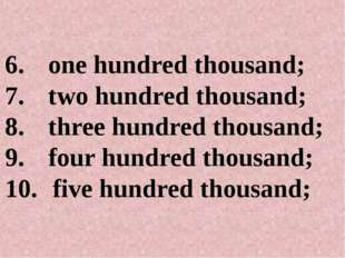 one hundred thousand; two hundred thousand; three hundred thousand; four hund