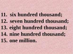 six hundred thousand; seven hundred thousand; eight hundred thousand; nine hu