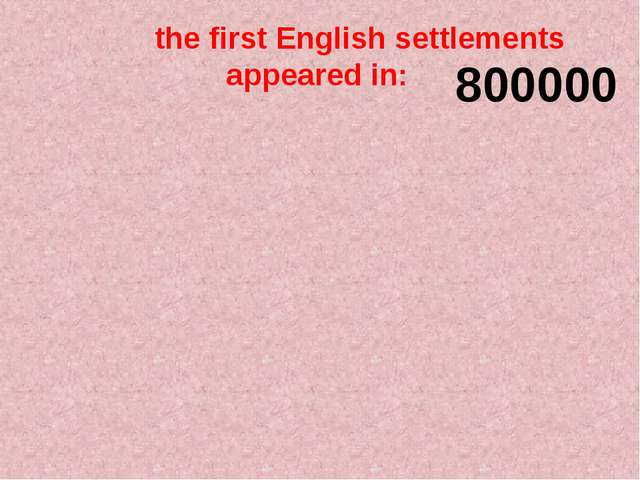 the first English settlements appeared in: 800000