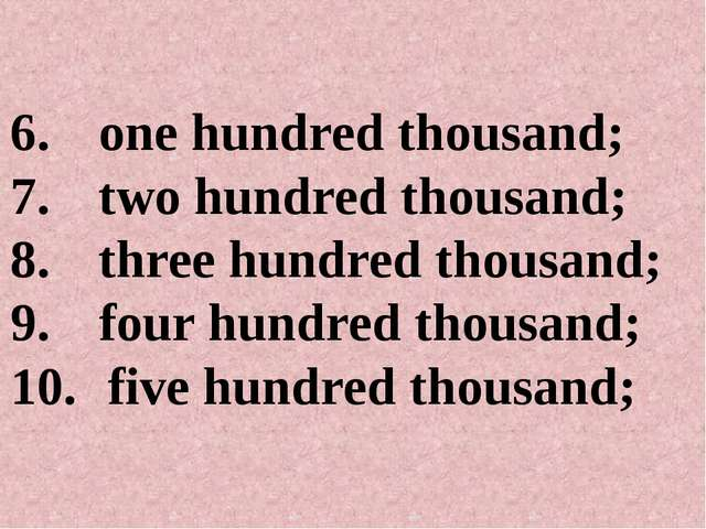 one hundred thousand; two hundred thousand; three hundred thousand; four hund...