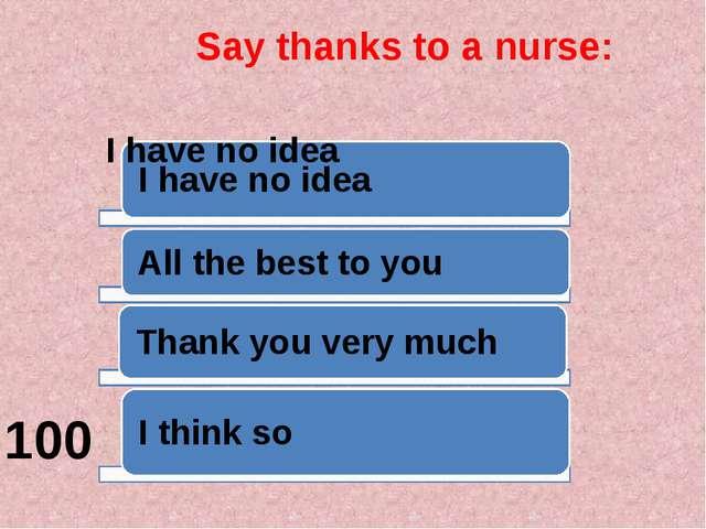 Say thanks to a nurse: 100