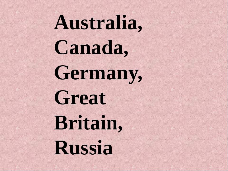 Australia, Canada, Germany, Great Britain, Russia