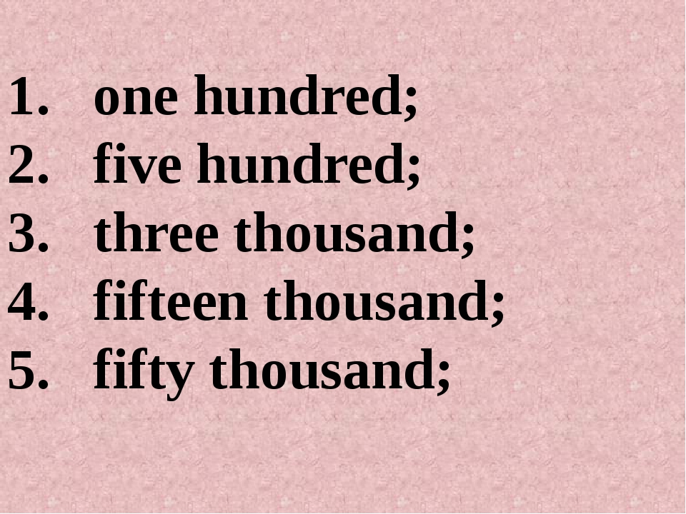 one hundred; five hundred; three thousand; fifteen thousand; fifty thousand;