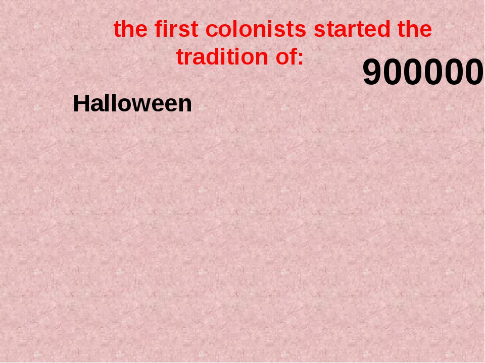 the first colonists started the tradition of: 900000