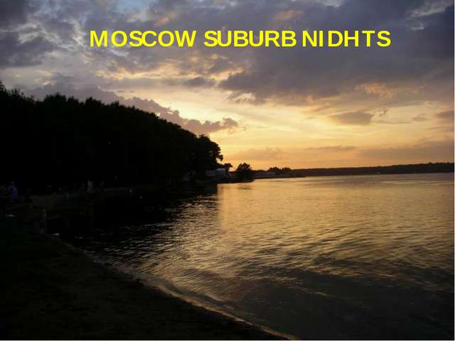 MOSCOW SUBURB NIDHTS