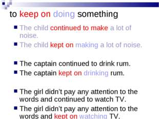 to keep on doing something The child continued to make a lot of noise. The ch