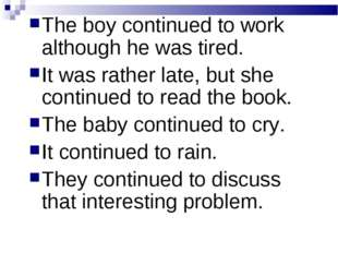 The boy continued to work although he was tired. It was rather late, but she