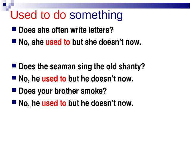 Used to do something Does she often write letters? No, she used to but she do...