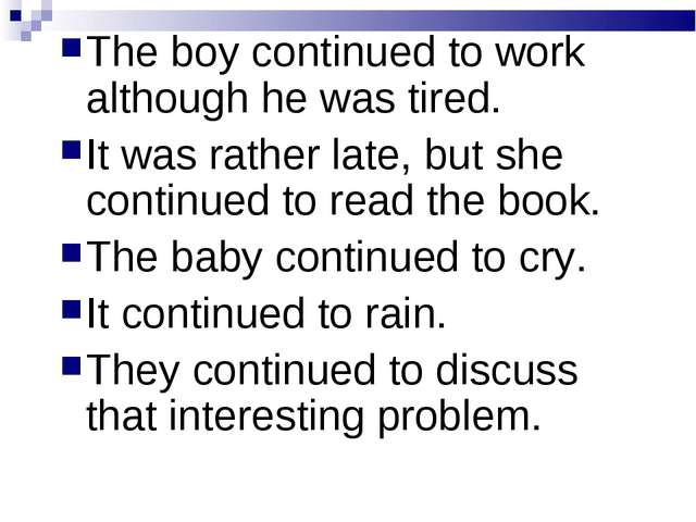 The boy continued to work although he was tired. It was rather late, but she...