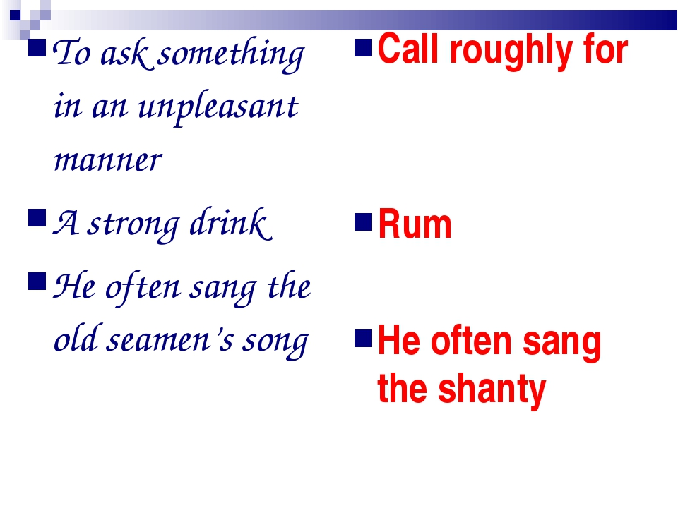 To ask something in an unpleasant manner A strong drink He often sang the old...