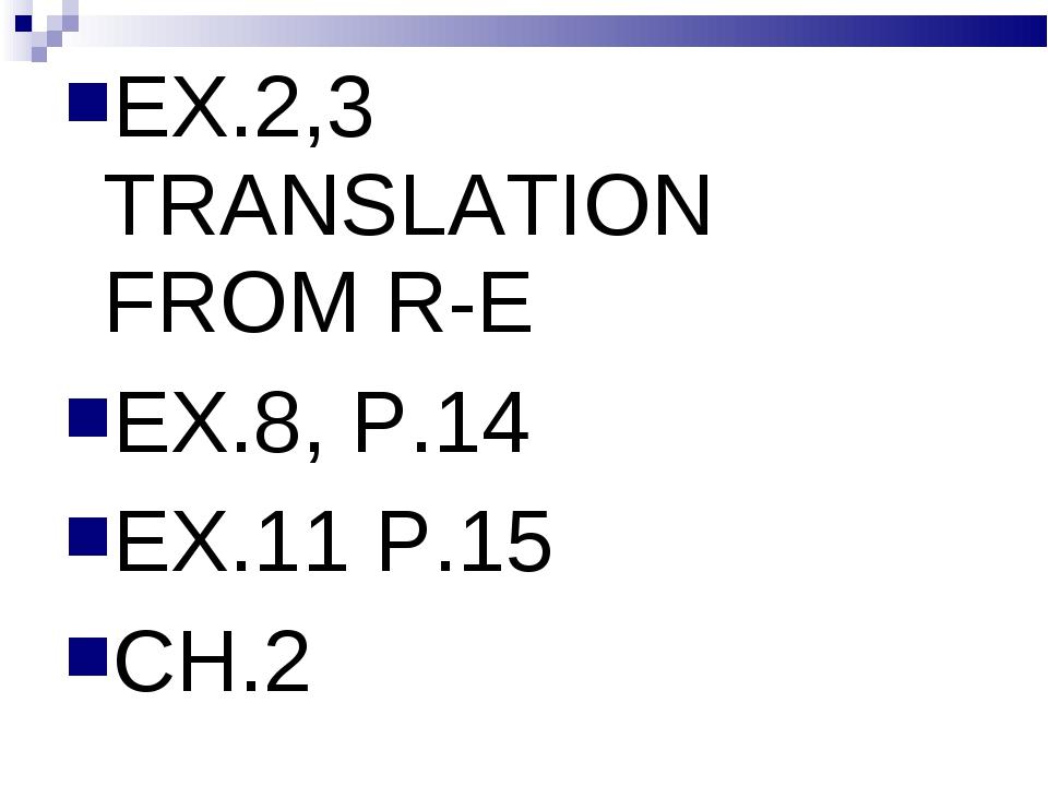 EX.2,3 TRANSLATION FROM R-E EX.8, P.14 EX.11 P.15 CH.2