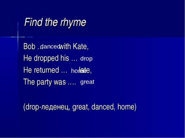 Find the rhyme Bob … with Kate, He dropped his … He returned … late, The part...
