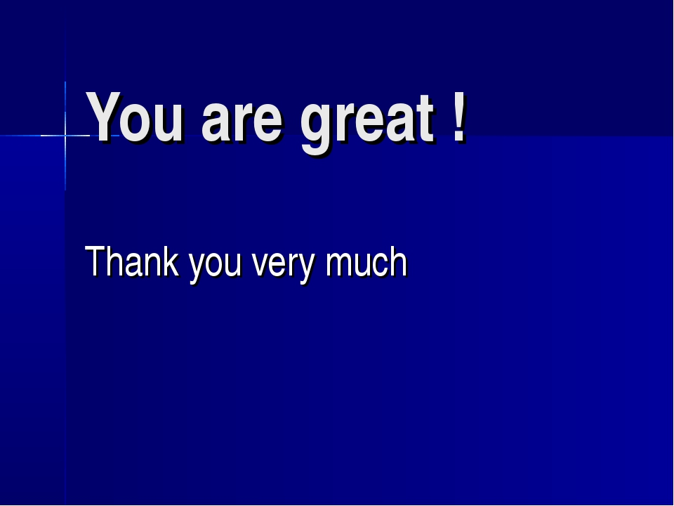 You are great ! Thank you very much