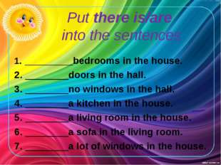 Put there is/are into the sentences 1. bedrooms in the house. 2. ________door