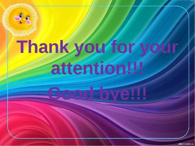Thank you for your attention!!! Good bye!!!