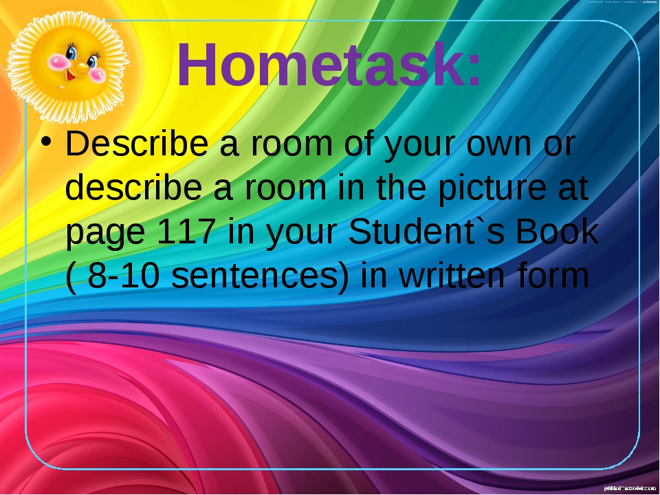 Hometask: Describe a room of your own or describe a room in the picture at pa...