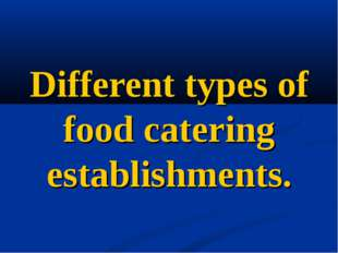 Different types of food catering establishments.