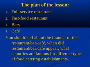 The plan of the lesson: Full-service restaurant Fast-food restaurant Bars Caf