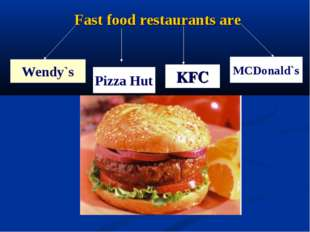 Fast food restaurants are Wendy`s Pizza Hut KFC MCDonald`s